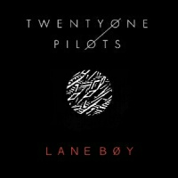 TWENTY ONE PILOTS - Lane Boy