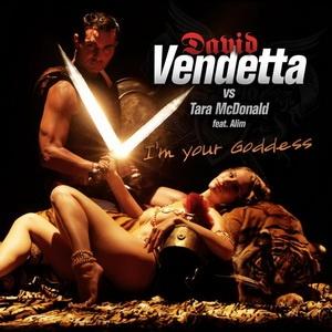 David VENDETTA vs. Tara McDONALD - I'm Your Goddess