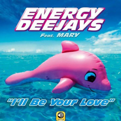 ENERGY DEEJAYS & MARY - I'll Be Your Love