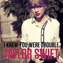 SWIFT, Taylor - I Knew You Were Trouble