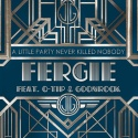 FERGIE & Q-TIP & GOONROCK - A Little Party Never Killed Nobody (All We Got)