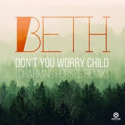 BETH - Don't You Worry Child (Charming Horses rmx)