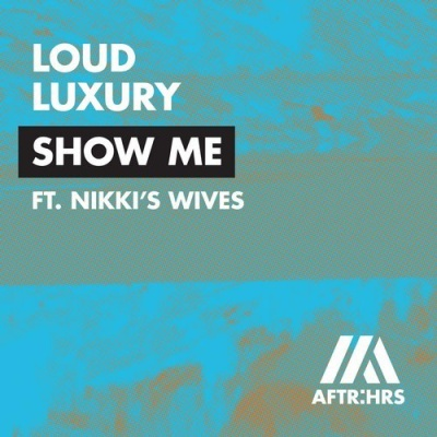 LOUD LUXURY & NIKKIS WIVES - Show Me