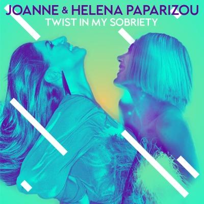 JOANNE & Helena PAPARIZOU - Twist In My Sobriety
